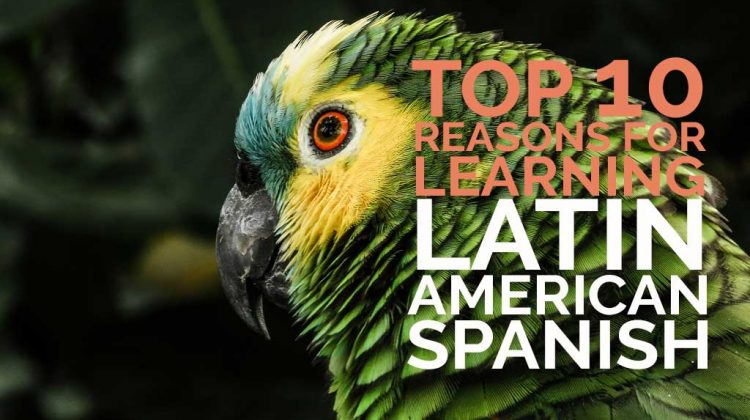 Top 10 reasons for learning Latin American Spanish