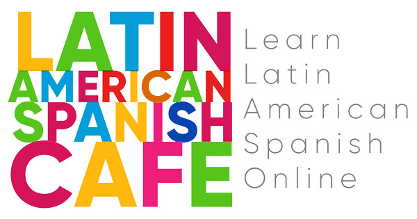 Latin American Spanish Cafe - Learn Spanish Online