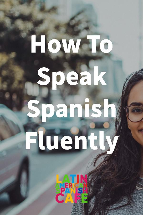 How To Speak Spanish Fluently