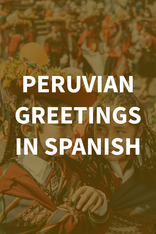 Peruvian Spanish Greetings